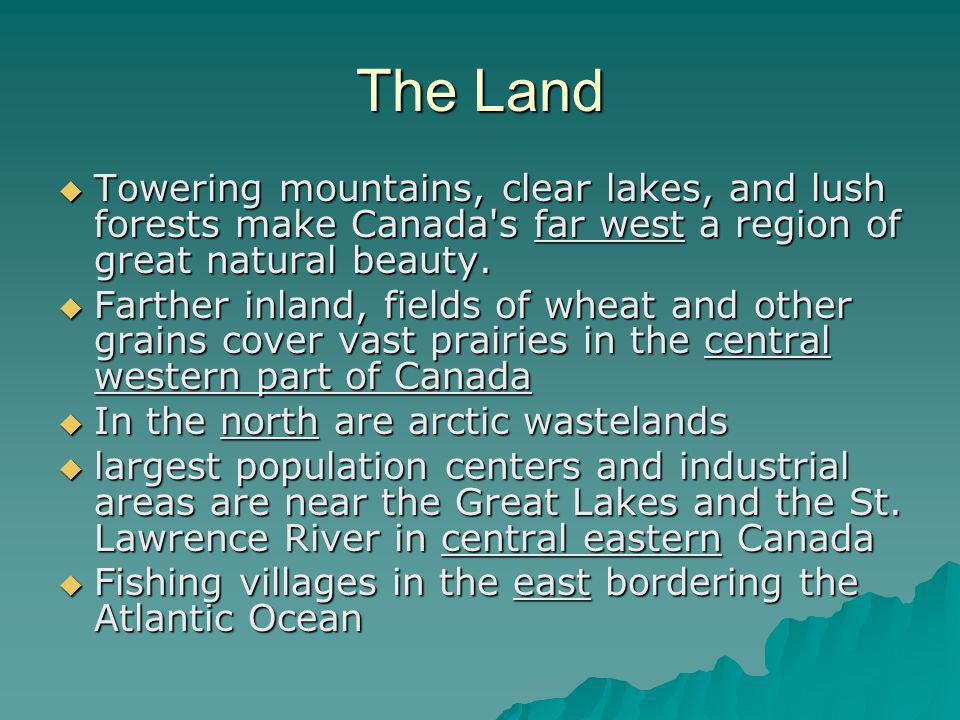The Land Towering mountains, clear lakes, and lush forests make Canada s far west a region of great natural beauty.