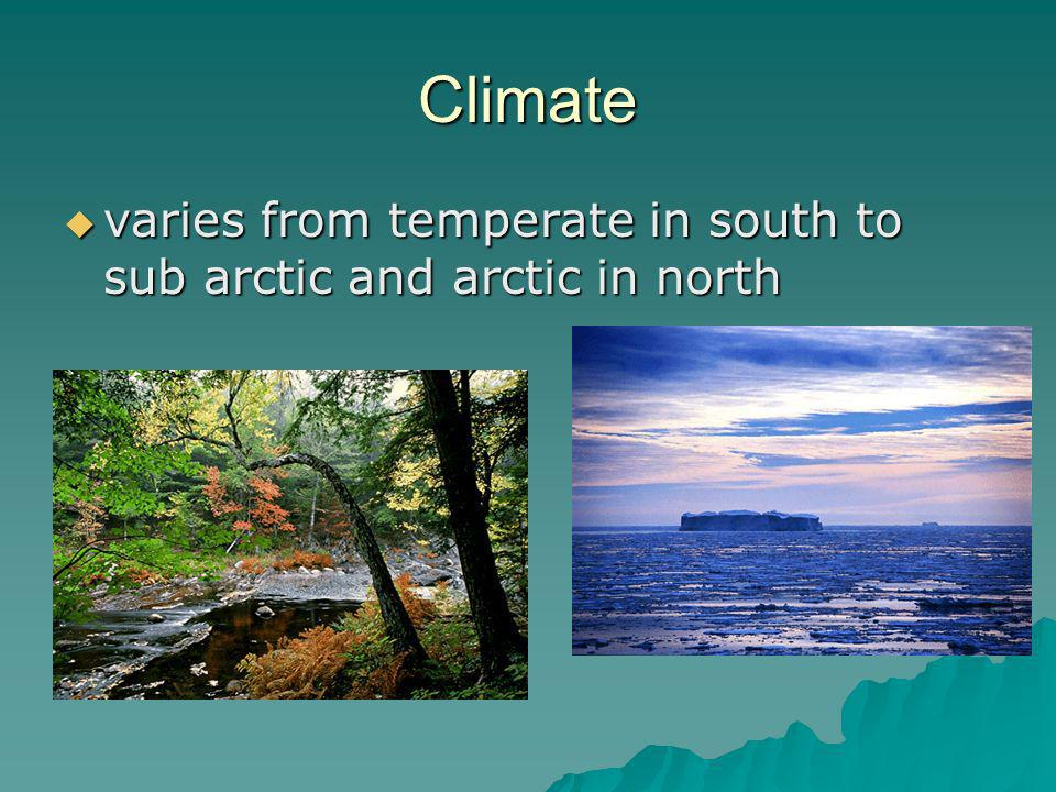 Climate varies from temperate in south to sub arctic and arctic in north