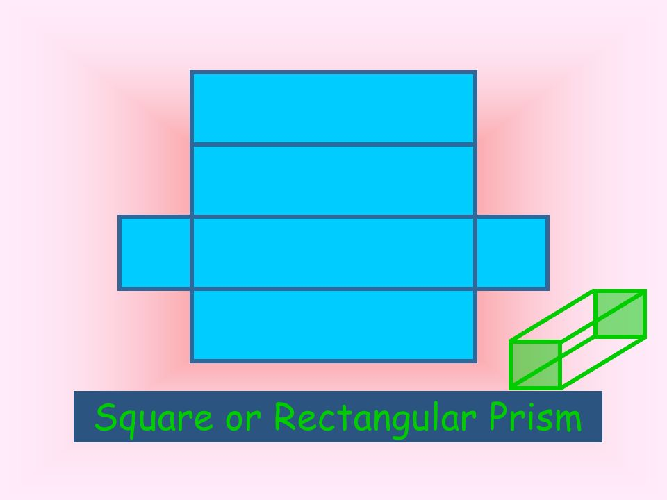 Square or Rectangular Prism