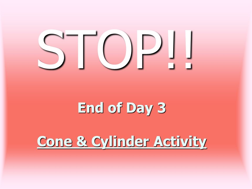 End of Day 3 Cone & Cylinder Activity