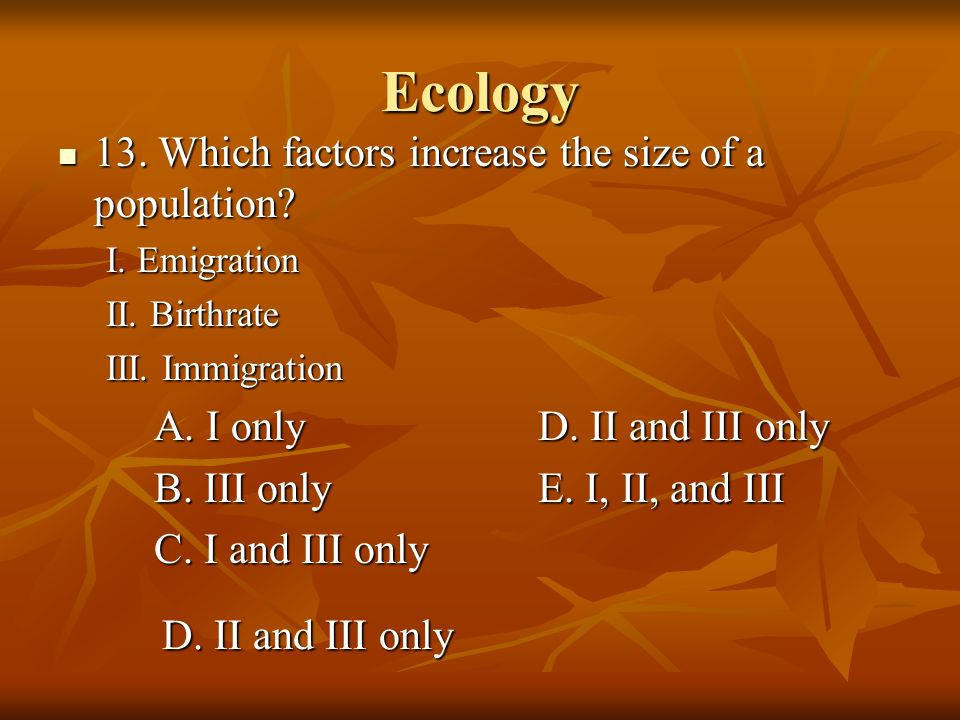 Ecology 13. Which factors increase the size of a population