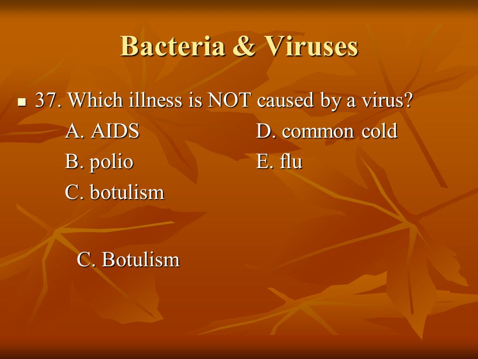 Bacteria & Viruses 37. Which illness is NOT caused by a virus