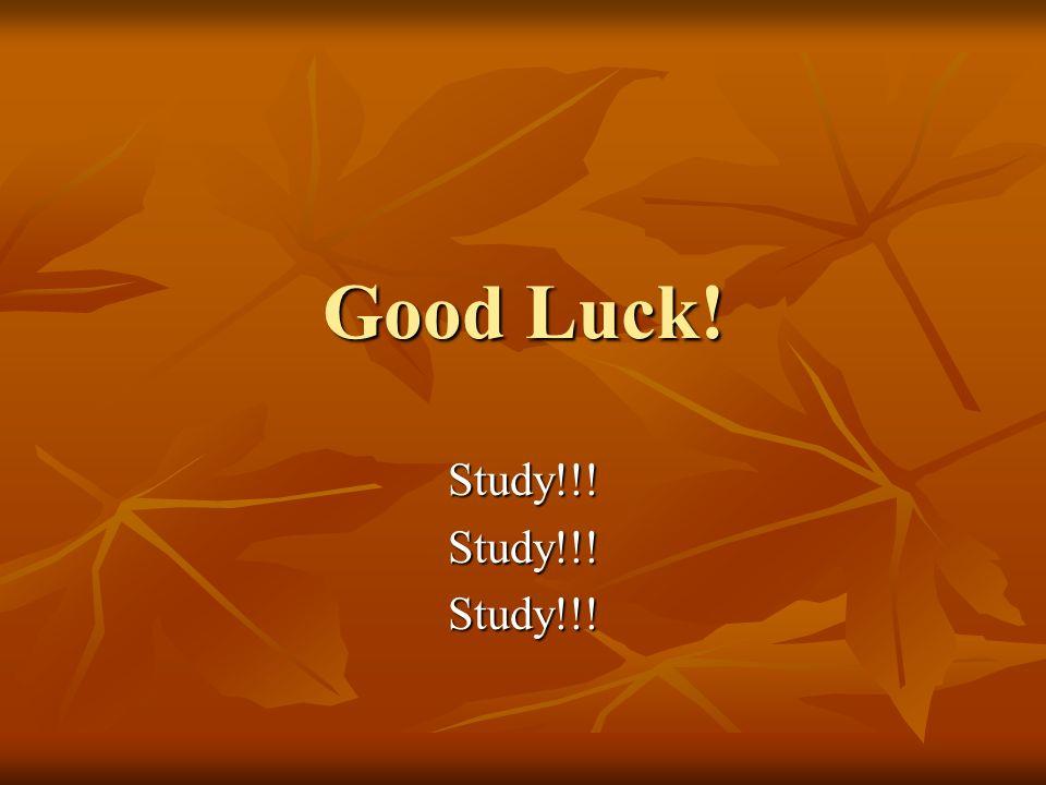 Good Luck! Study!!!