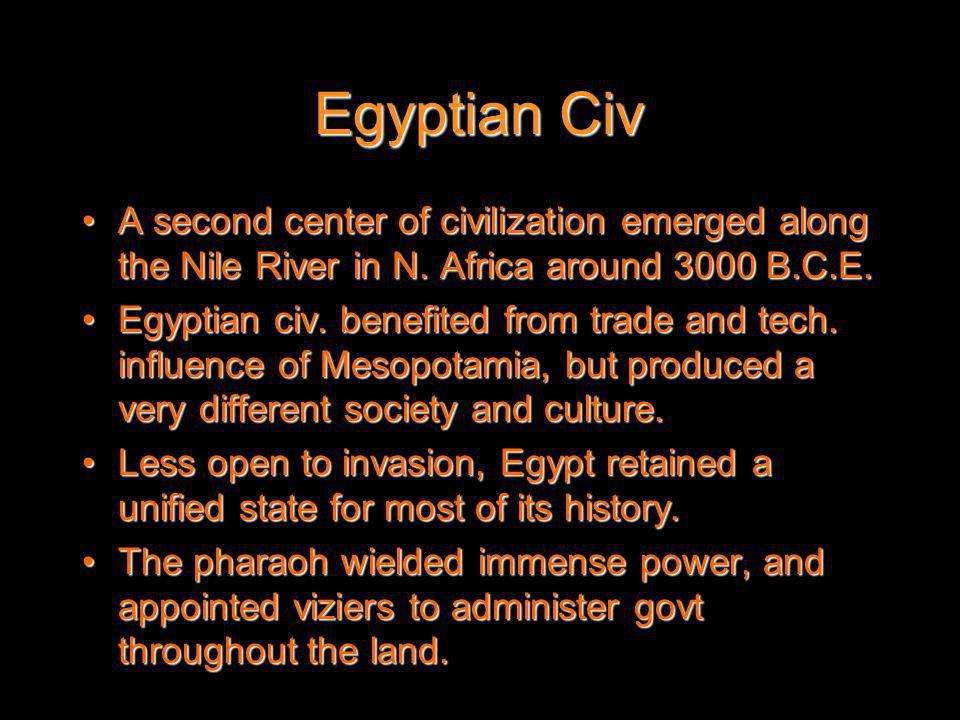 Egyptian Civ A second center of civilization emerged along the Nile River in N. Africa around 3000 B.C.E.