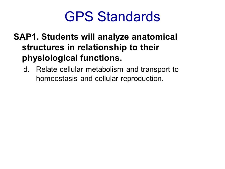 GPS Standards SAP1. Students will analyze anatomical structures in relationship to their physiological functions.