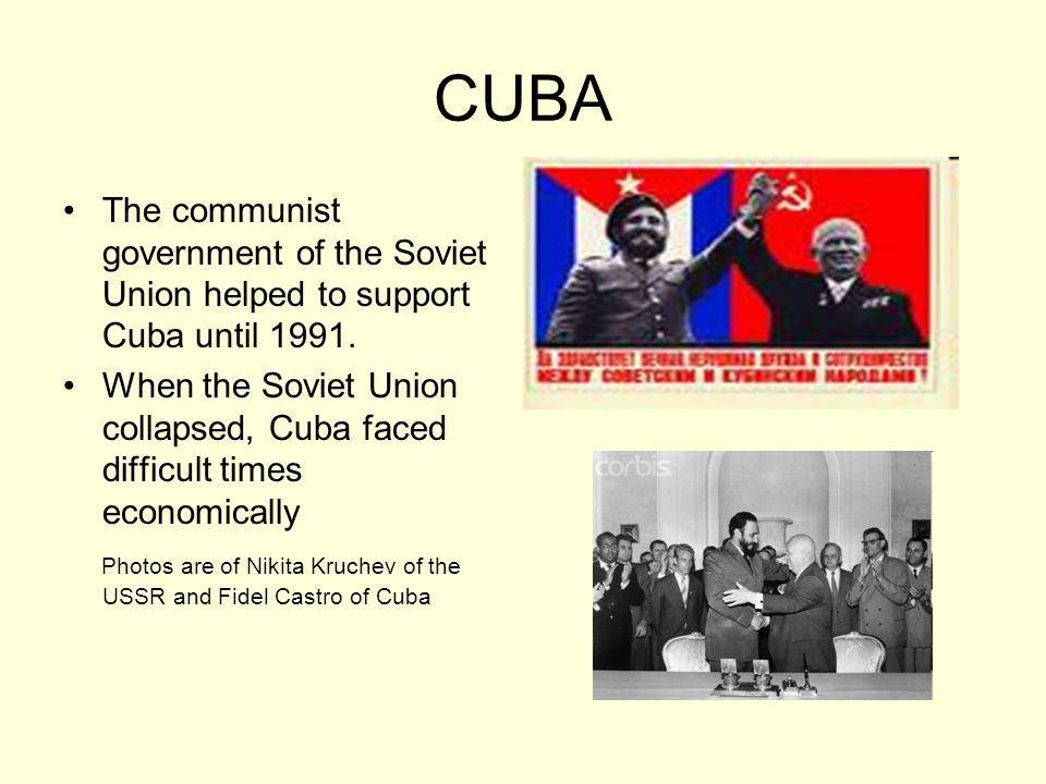CUBA The communist government of the Soviet Union helped to support Cuba until 1991.
