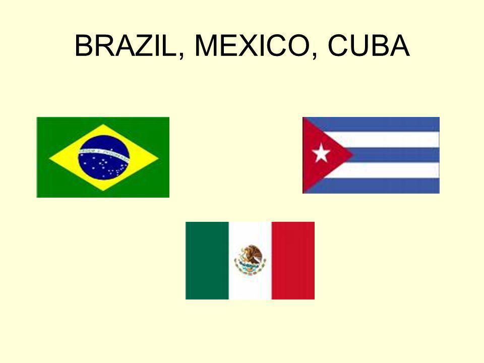 BRAZIL, MEXICO, CUBA