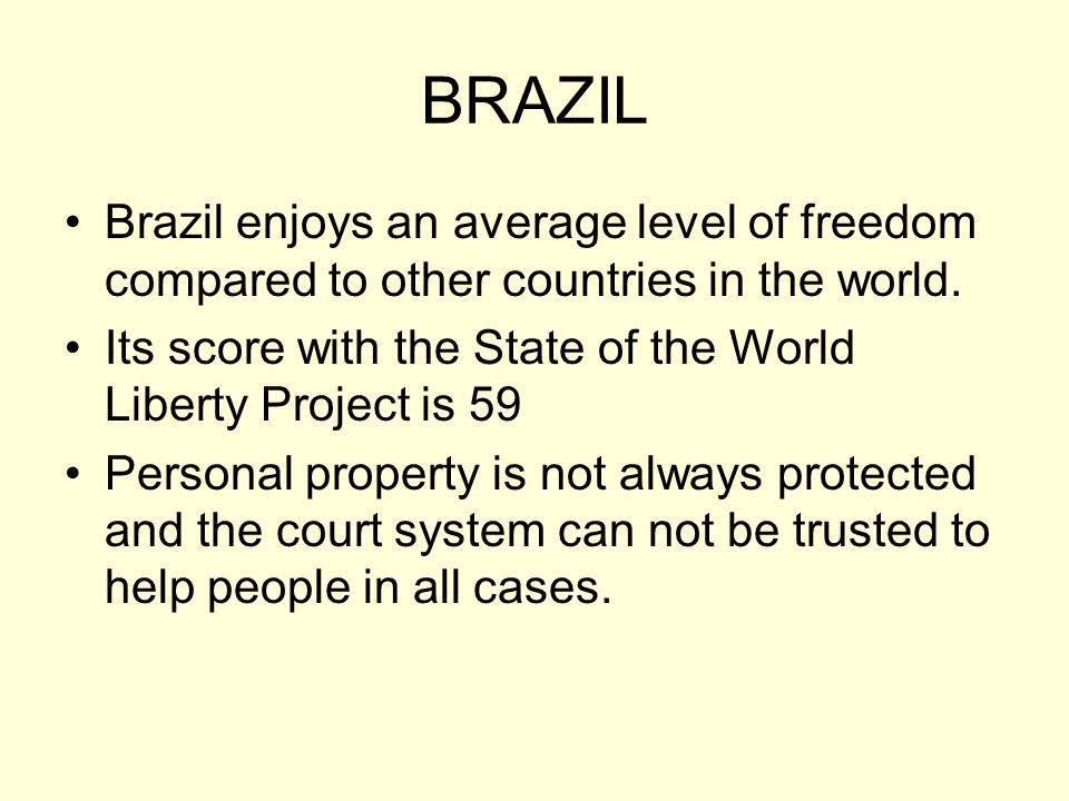 BRAZIL Brazil enjoys an average level of freedom compared to other countries in the world.