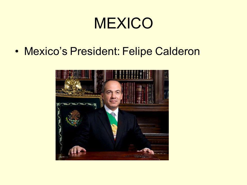 MEXICO Mexico's President: Felipe Calderon