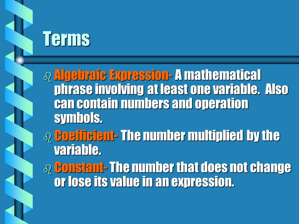 Terms Algebraic Expression- A mathematical phrase involving at least one variable. Also can contain numbers and operation symbols.