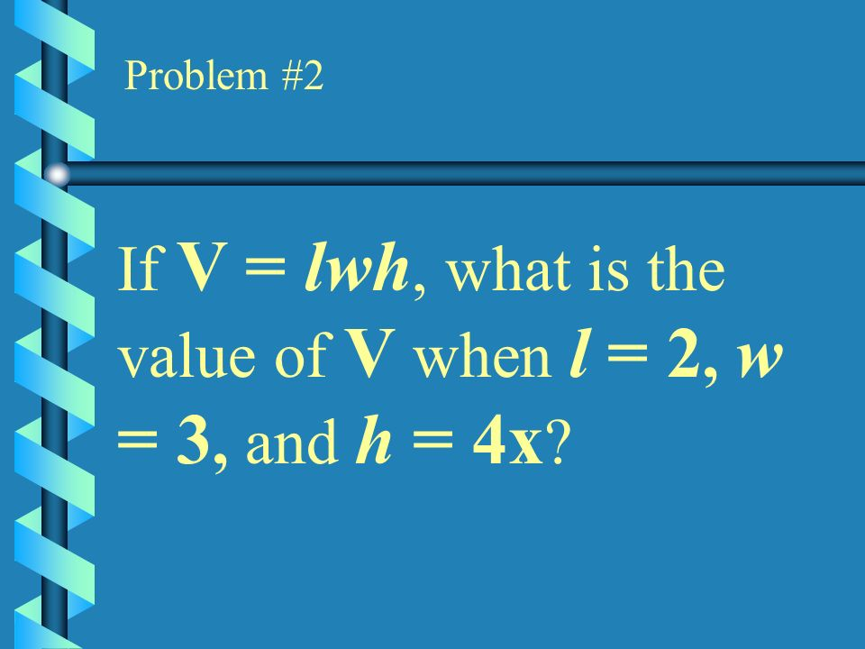 If V = lwh, what is the value of V when l = 2, w = 3, and h = 4x