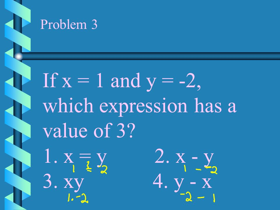 If x = 1 and y = -2, which expression has a value of 3 x = y 2. x - y