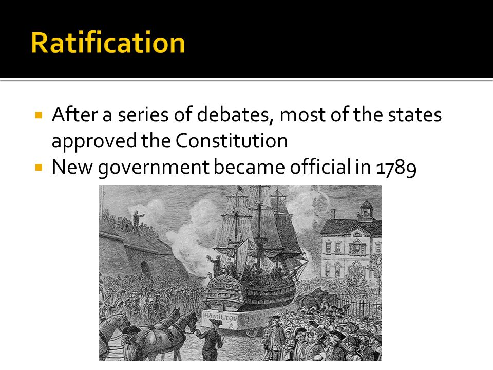 Ratification After a series of debates, most of the states approved the Constitution.