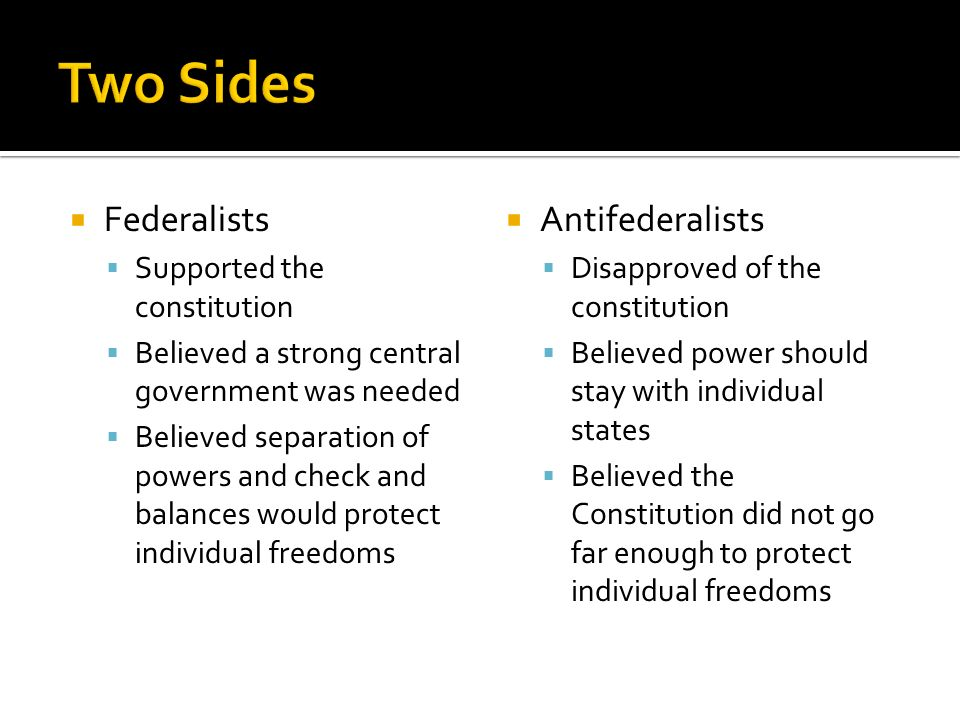 Two Sides Federalists Antifederalists Supported the constitution
