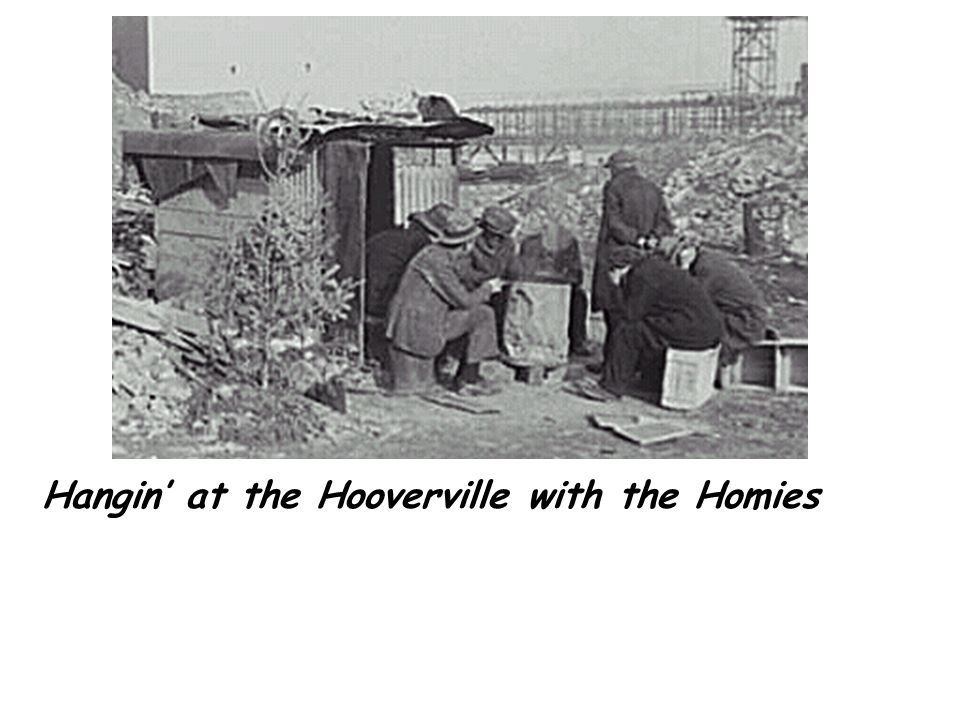 Hangin' at the Hooverville with the Homies