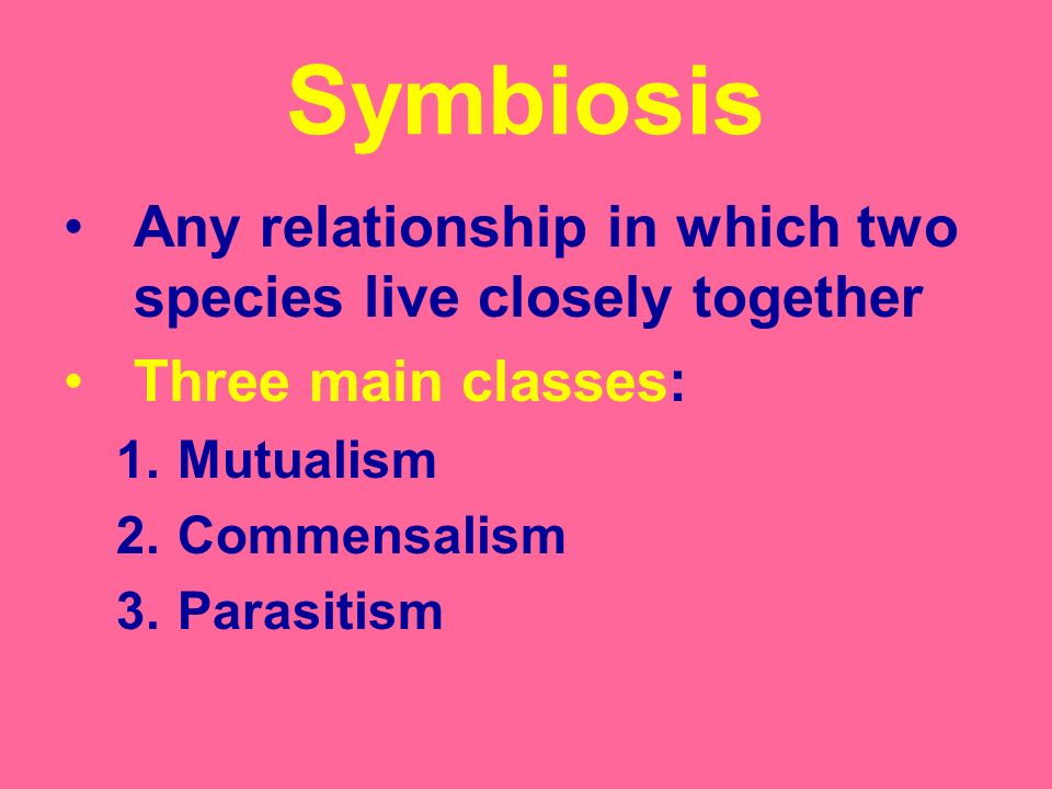 Symbiosis Any relationship in which two species live closely together