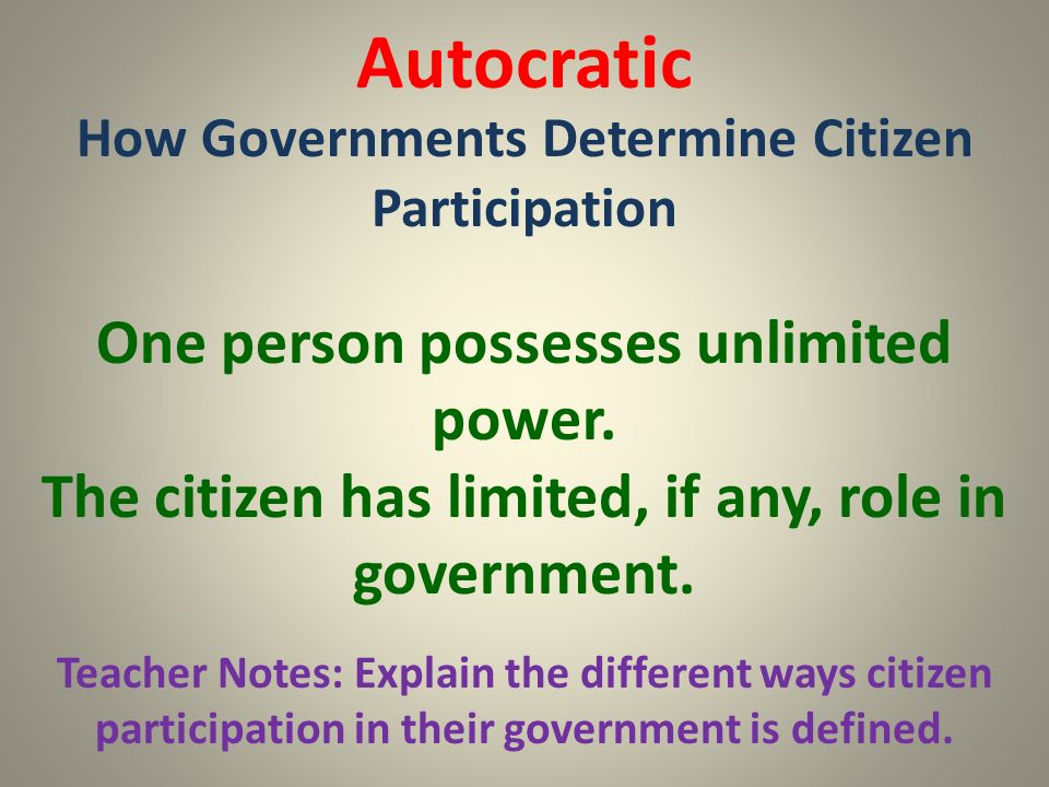 Autocratic One person possesses unlimited power.