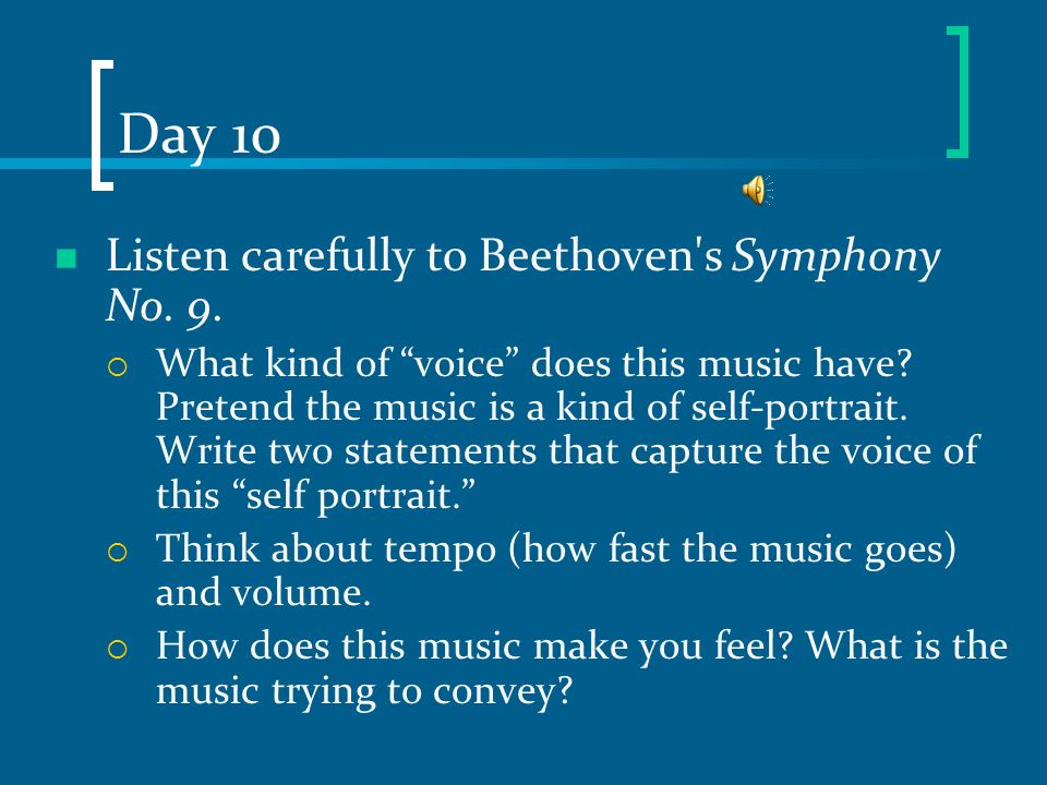 Day 10 Listen carefully to Beethoven s Symphony No. 9.