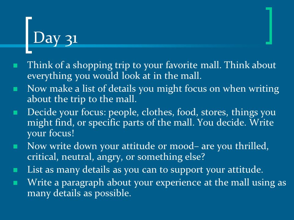 Day 31 Think of a shopping trip to your favorite mall. Think about everything you would look at in the mall.