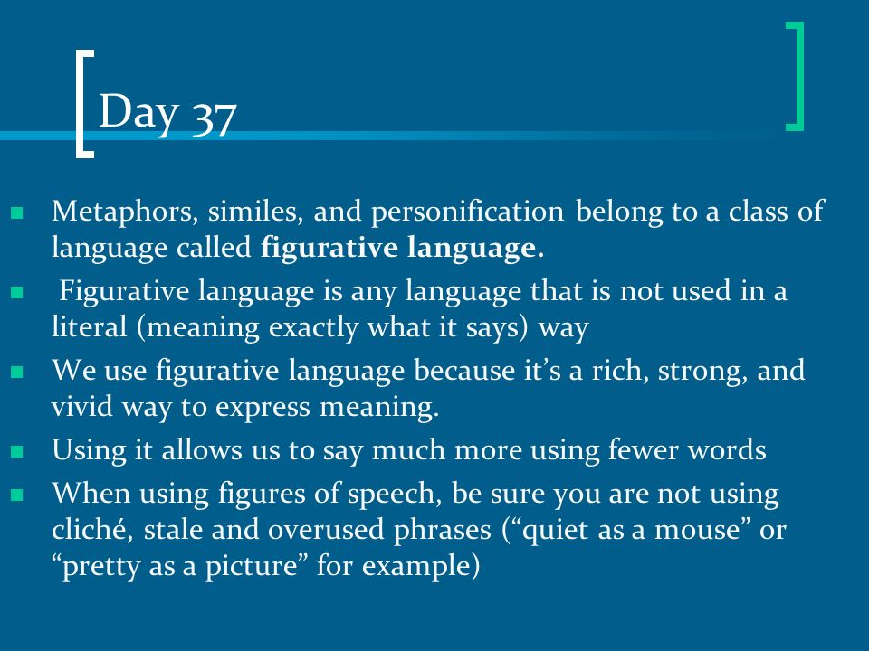 Day 37 Metaphors, similes, and personification belong to a class of language called figurative language.