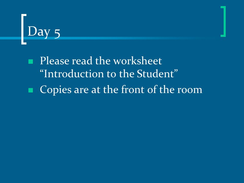 Day 5 Please read the worksheet Introduction to the Student