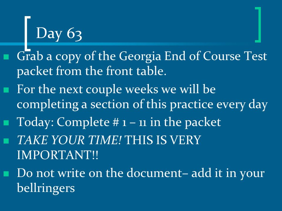 Day 63 Grab a copy of the Georgia End of Course Test packet from the front table.