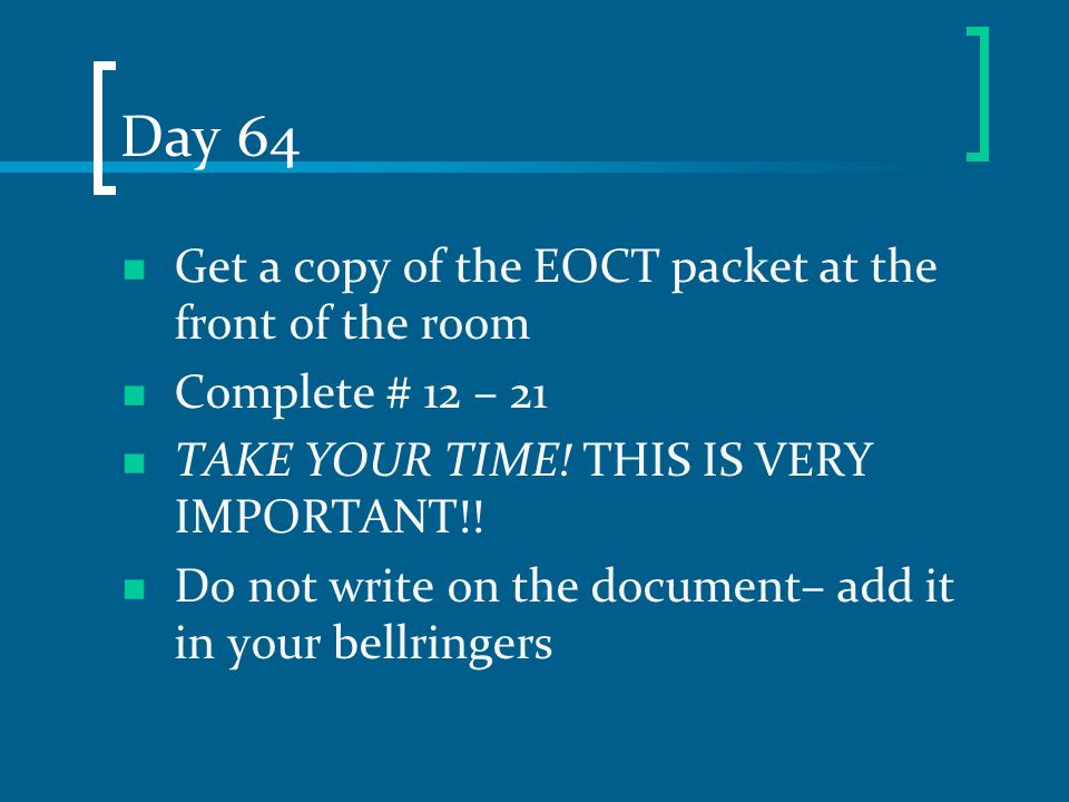 Day 64 Get a copy of the EOCT packet at the front of the room