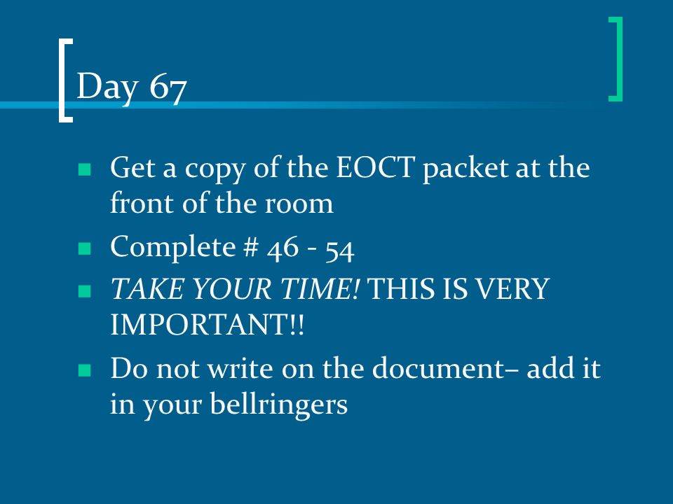 Day 67 Get a copy of the EOCT packet at the front of the room