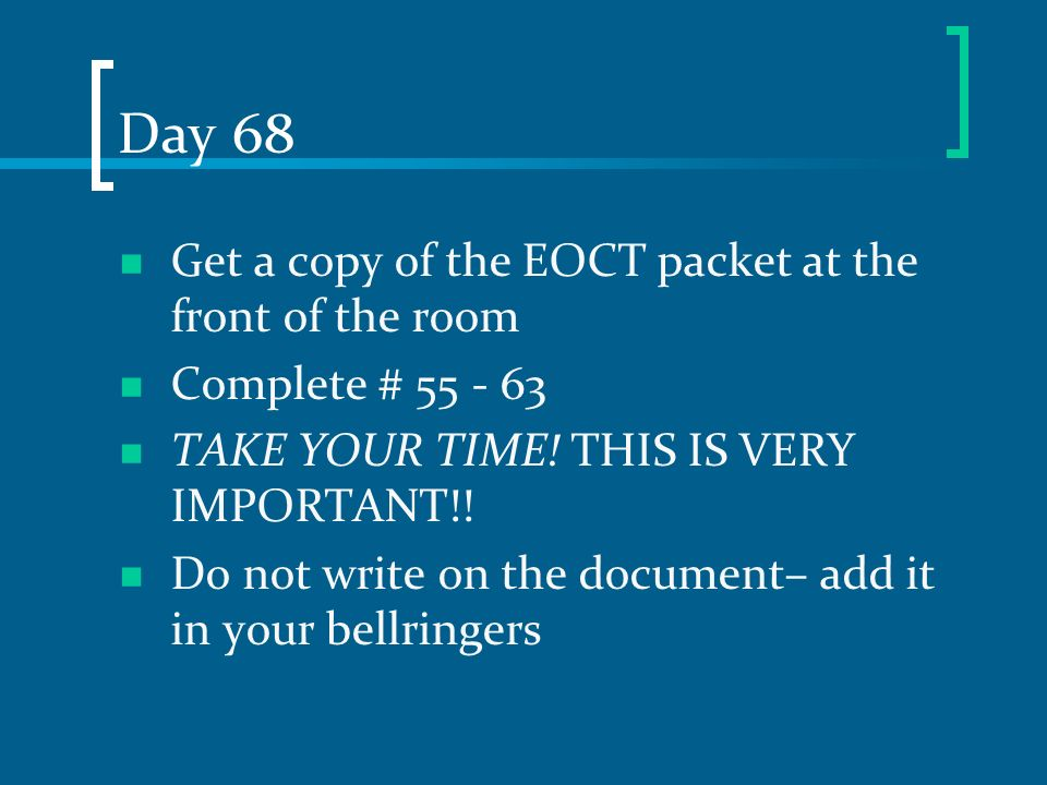 Day 68 Get a copy of the EOCT packet at the front of the room