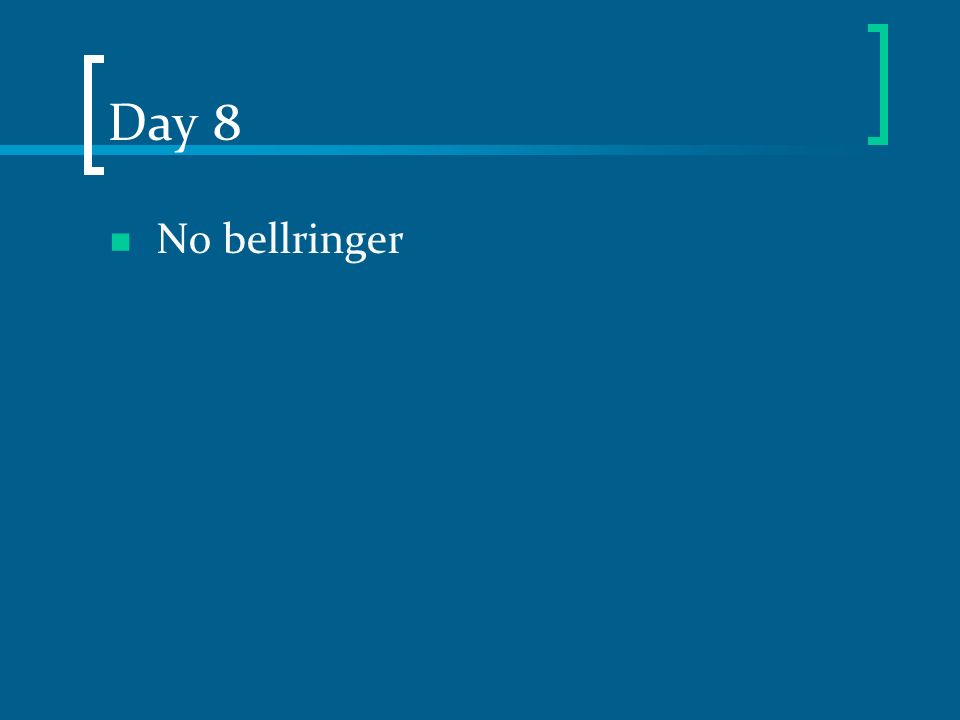 Day 8 No bellringer