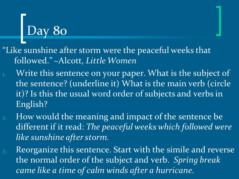 Day 80 Like sunshine after storm were the peaceful weeks that followed. ~Alcott, Little Women.