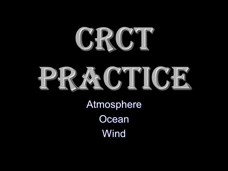 CRCT Practice Atmosphere Ocean Wind