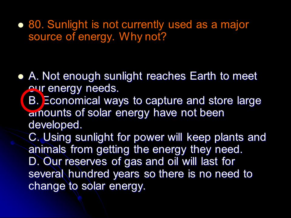 80. Sunlight is not currently used as a major source of energy. Why not