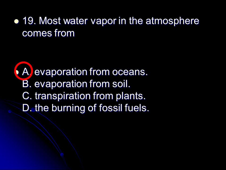 19. Most water vapor in the atmosphere comes from