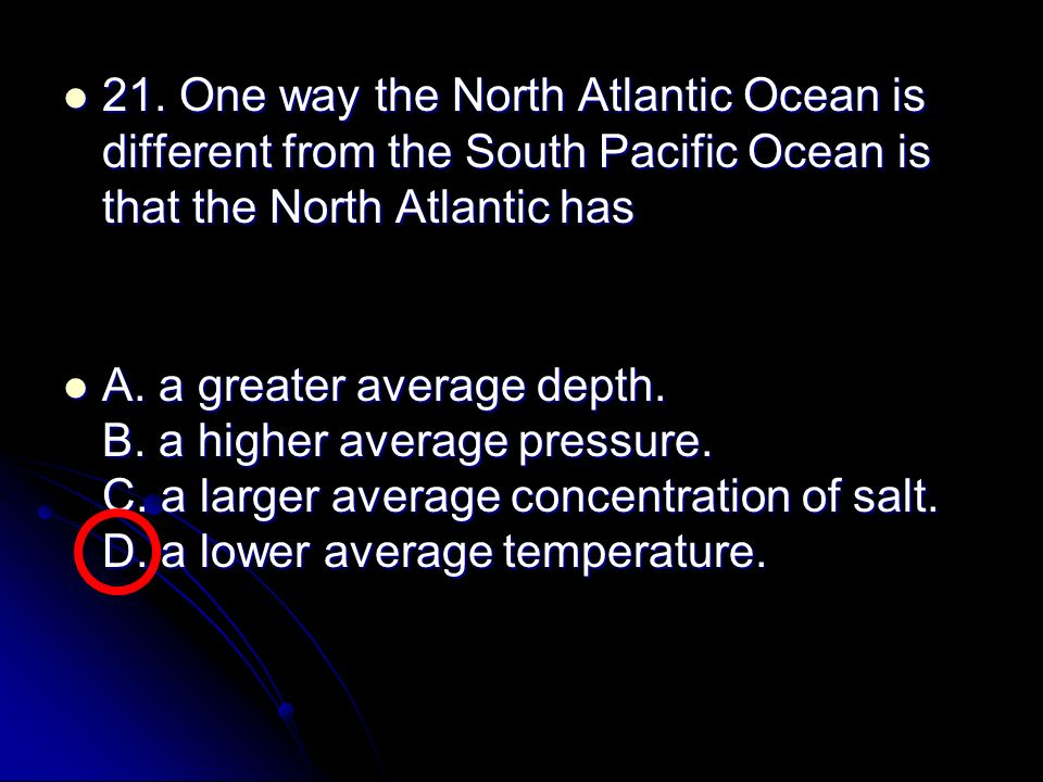 21. One way the North Atlantic Ocean is different from the South Pacific Ocean is that the North Atlantic has