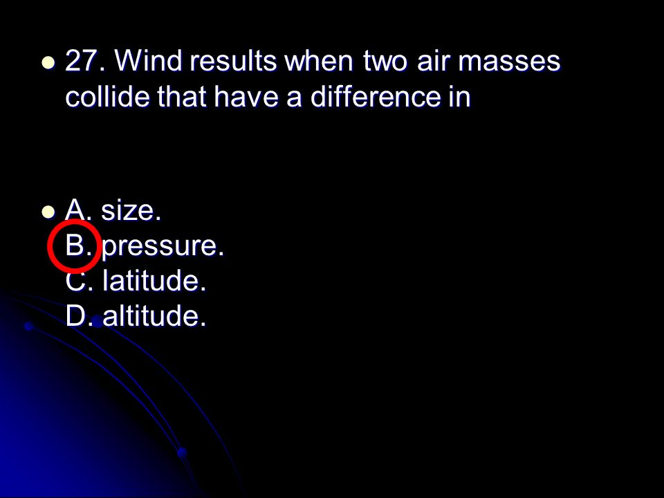 27. Wind results when two air masses collide that have a difference in