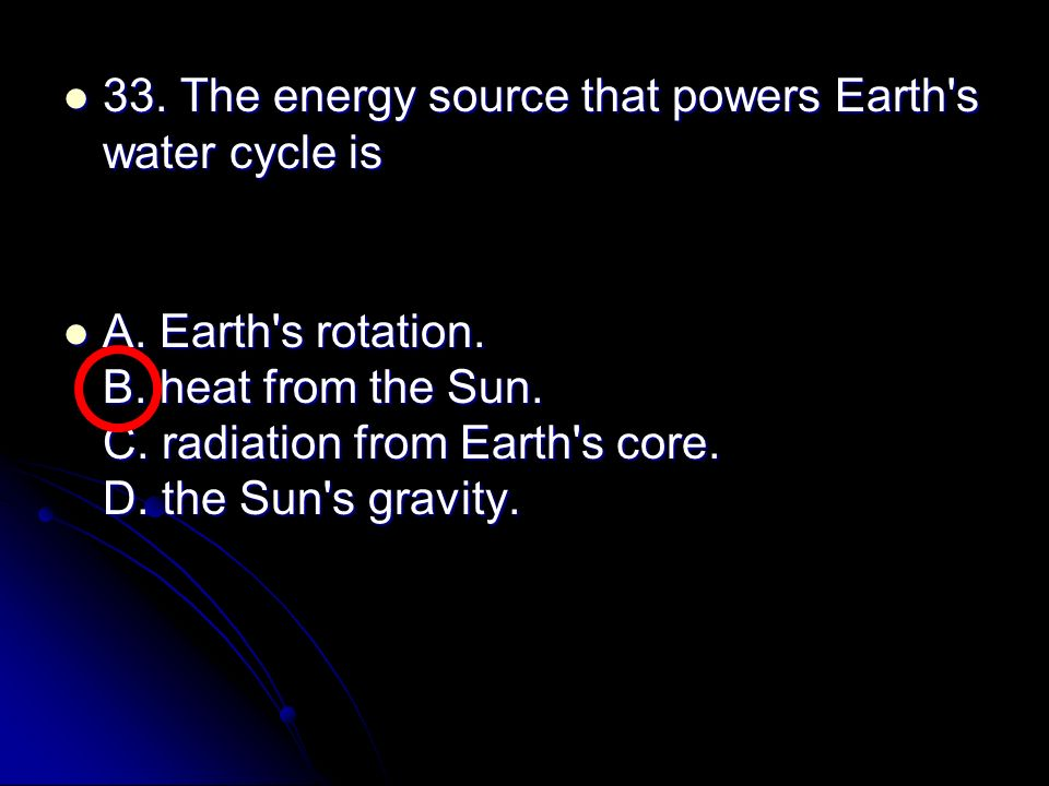 33. The energy source that powers Earth s water cycle is