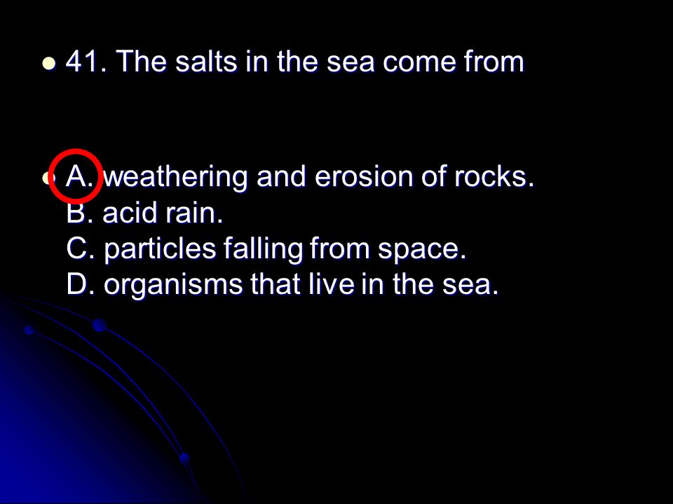 41. The salts in the sea come from