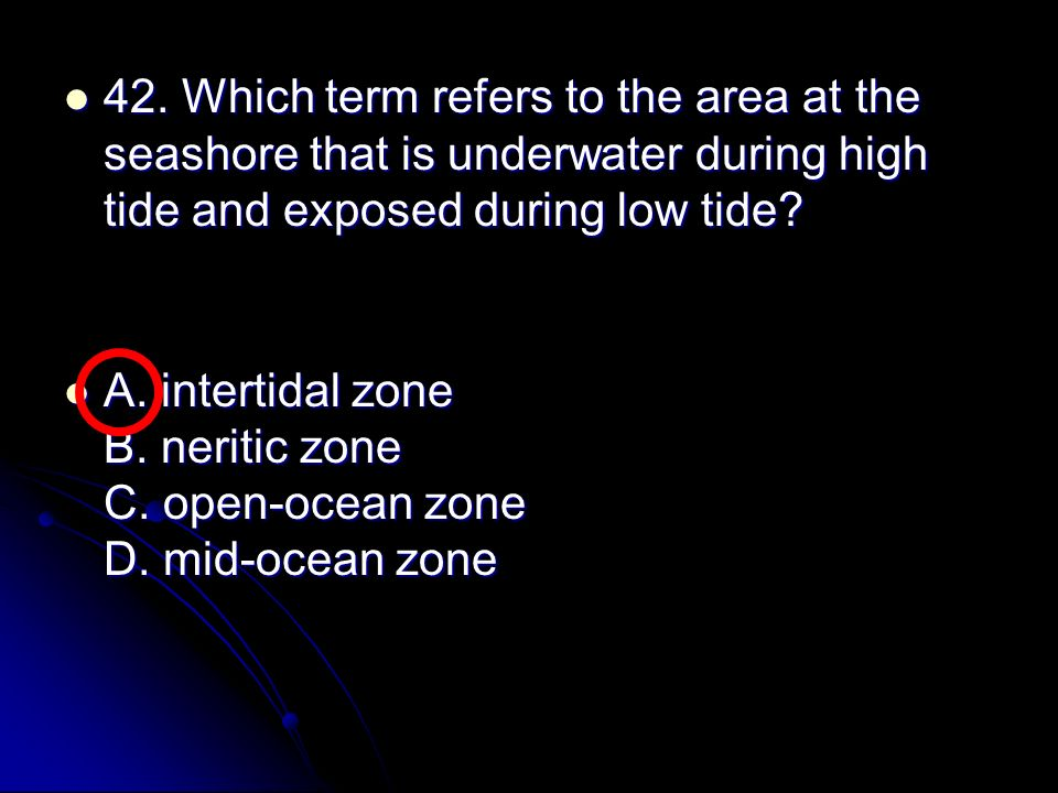 42. Which term refers to the area at the seashore that is underwater during high tide and exposed during low tide