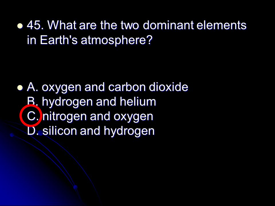 45. What are the two dominant elements in Earth s atmosphere