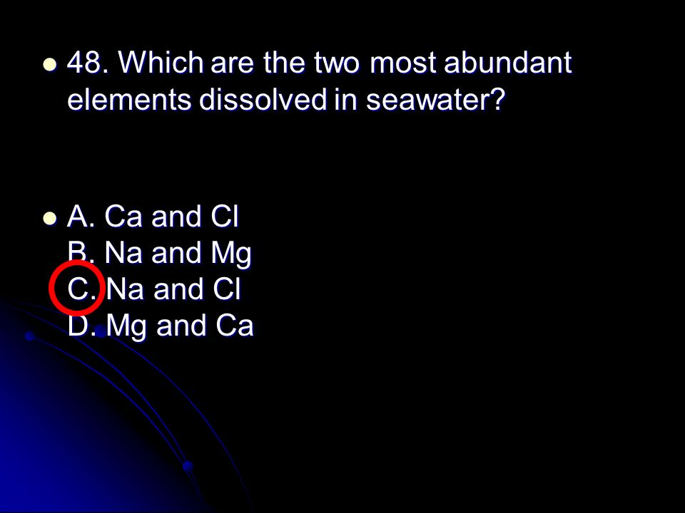 48. Which are the two most abundant elements dissolved in seawater