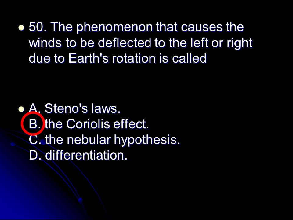 50. The phenomenon that causes the winds to be deflected to the left or right due to Earth s rotation is called