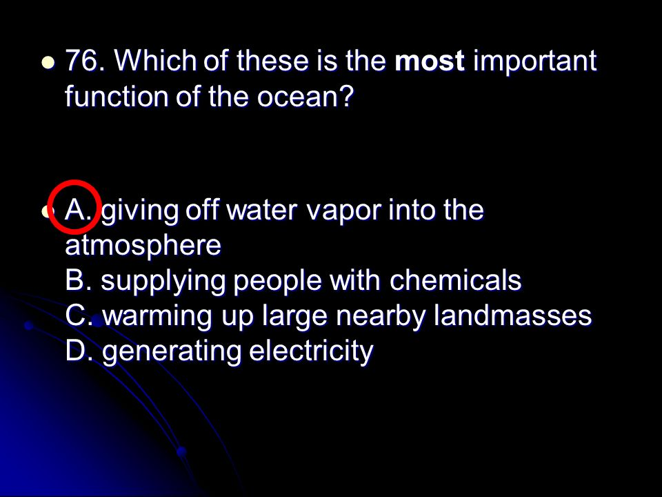 76. Which of these is the most important function of the ocean
