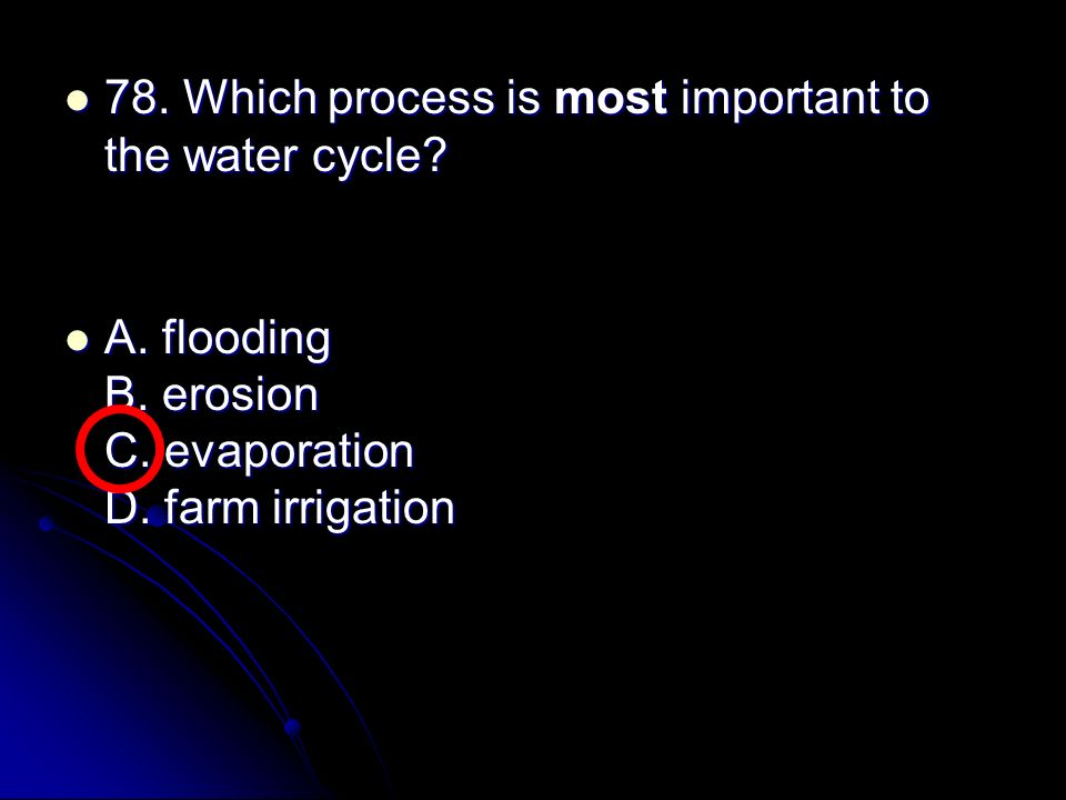 78. Which process is most important to the water cycle