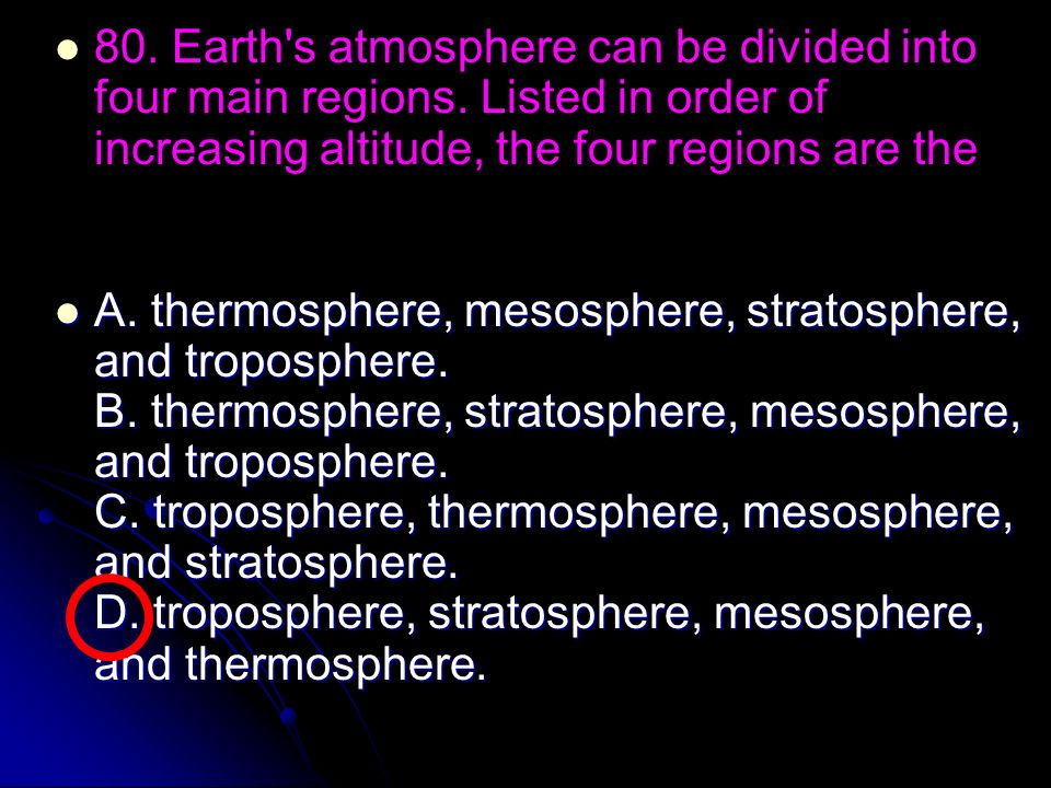 80. Earth s atmosphere can be divided into four main regions