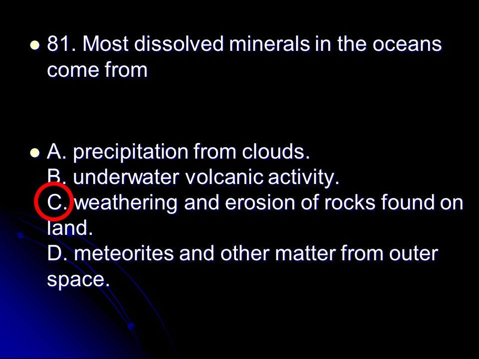 81. Most dissolved minerals in the oceans come from