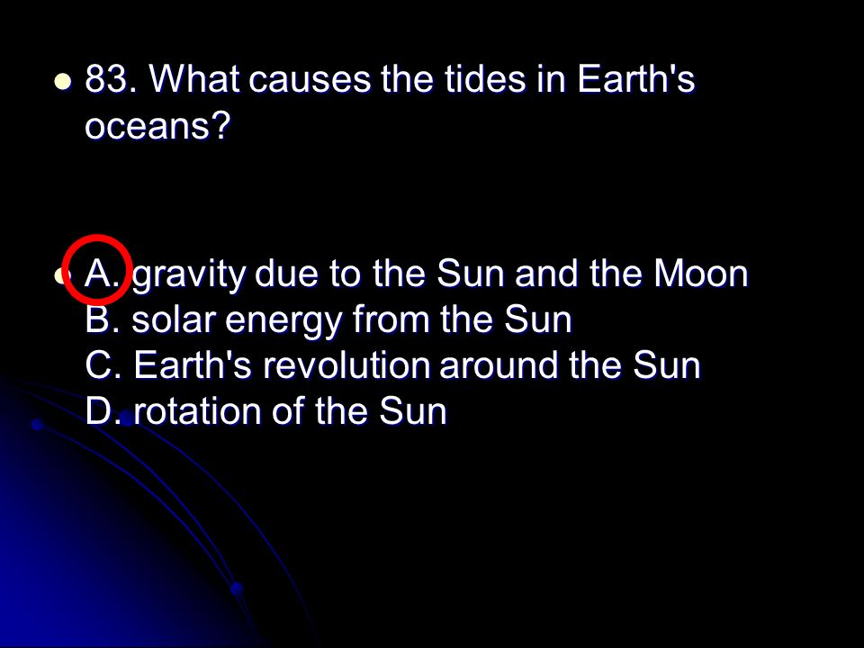 83. What causes the tides in Earth s oceans