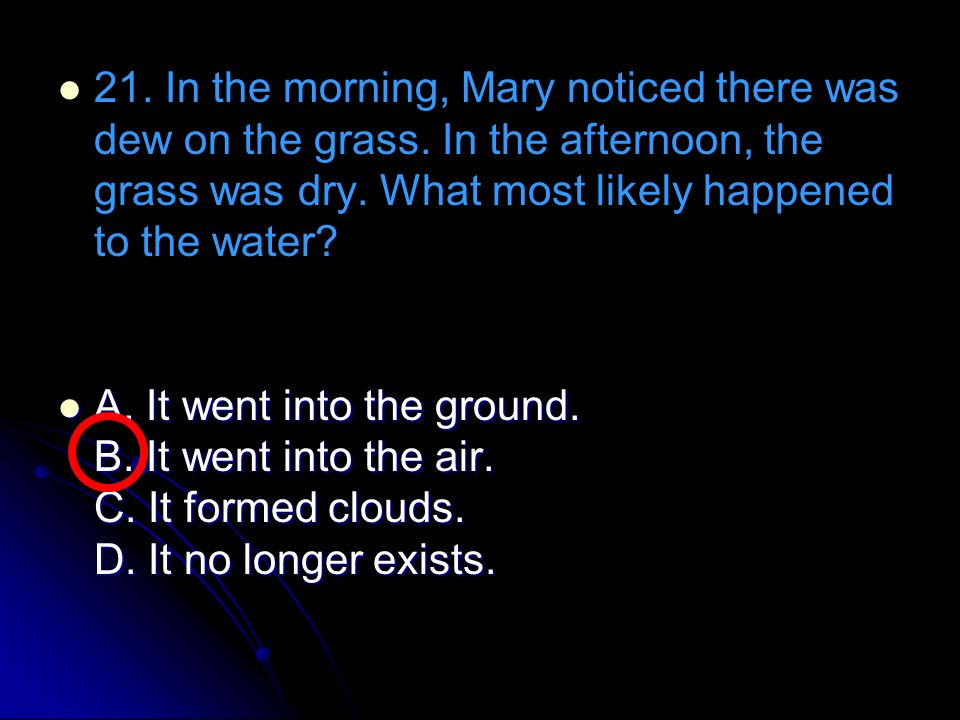 21. In the morning, Mary noticed there was dew on the grass