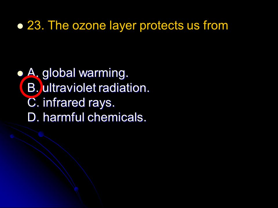 23. The ozone layer protects us from