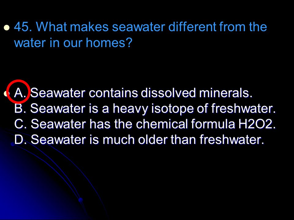 45. What makes seawater different from the water in our homes
